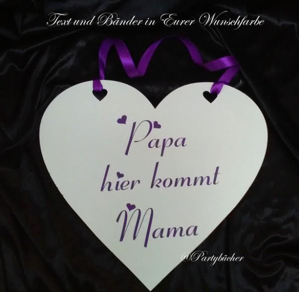 Hochzeitsschild Papa hier kommt Mama, Wunschfarbe